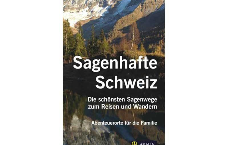 Wanderbücher: Sagenhafte Schweiz